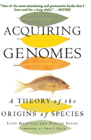 Acquiring Genomes - A Theory Of The Origin Of Species ebook by Lynn Margulis,Dorion Sagan