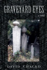 Graveyard Eyes ebook by David Chacko