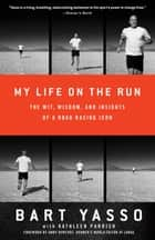 My Life on the Run: The Wit, Wisdom, and Insights of a Road Racing Icon ebook by Bart Yasso