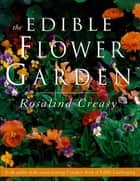 The Edible Flower Garden ebook by Rosalind Creasy