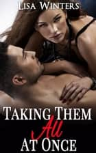 Taking Them All At Once (MMMF Menage Foursome) ebook by Lisa Winters