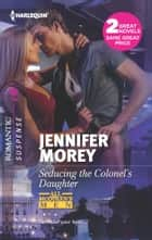 Seducing the Colonel's Daughter: Seducing the Colonel's Daughter\The Secret Soldier - The Secret Soldier ebook by Jennifer Morey