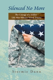 """Silenced No More"" - The Courage of a Soldier - Life After Military Sexual Trauma ebook by Stormie Dunn"