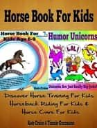 Horse Book For Kids: Discover Horse Training For Kids, Horseback Riding For Kids, Horse Care For Kids - A Horse Picture Book For Kids & Other Amazing, Curious & Intriguing Horse Facts For Fun ebook by Kate, Timmie Cruise, Guzzmann