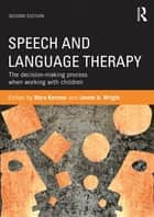 Speech and Language Therapy - The decision-making process when working with children ebook by Myra Kersner, Jannet A. Wright