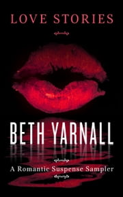 Love Stories - A Romantic Suspense Sampler ebook by Beth Yarnall