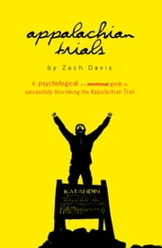 Appalachian Trials: A Psychological and Emotional Guide to Successfully Thru-Hiking the Appalachian Trail ebook by Kobo.Web.Store.Products.Fields.ContributorFieldViewModel