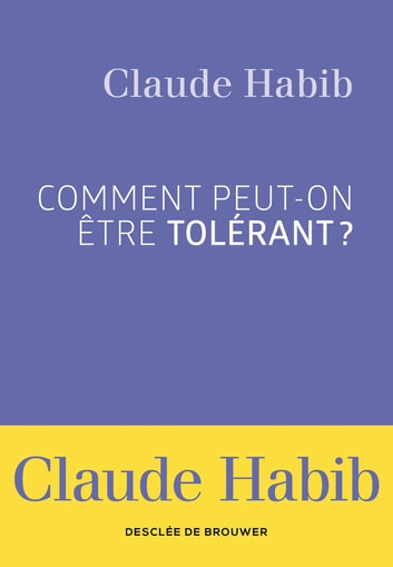 Comment peut-on être tolérant ? ebook by Madame Claude Habib