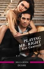 Playing Mr. Right ebook by Kat Cantrell