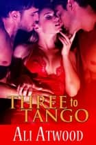 Three to Tango ebook by Ali Atwood