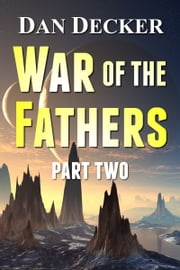 War of the Fathers - Part Two ebook by Dan Decker