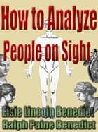 How to Analyze People on Sight - Through the Science of Human Analysis: The Five Human Types ebook by Elsie Lincoln Benedict, Ralph Paine Benedict