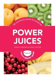 Power Juices - 50 nutritious juices for exercise ebook by Penny Hunking,Fiona Hunter