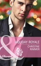 Holiday Royale (Mills & Boon Cherish) (The Bravo Royales, Book 6) 電子書 by Christine Rimmer