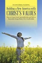 Building a New America with Christ's Values ebook by Duane Errol Fleming