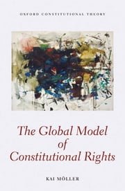 The Global Model of Constitutional Rights ebook by Kai Möller