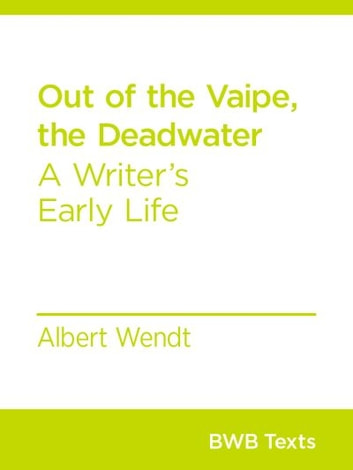 Out of the Vaipe, the Deadwater - A Writer's Early Life ebook by Albert Wendt