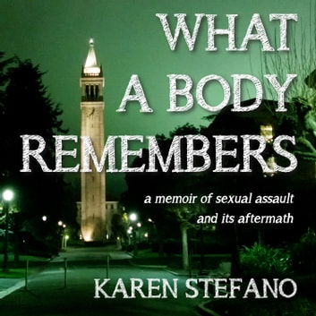 What A Body Remembers - A Memoir of Sexual Assault and Its Aftermath audiobook by Karen Stefano