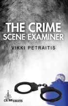 The Crime Scene Examiner ebook by Vikki Petraitis