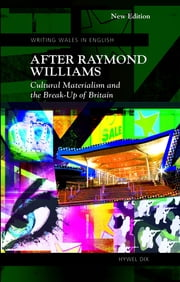 After Raymond Williams - Cultural Materialism and the Break-Up of Britain ebook by Hywel Dix