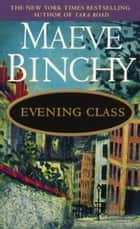 Evening Class - A Novel ebook by Maeve Binchy