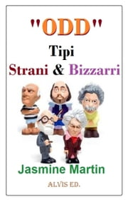 """Odd"": Tipi Strani & Bizzarri ebook by Jasmine Martin"
