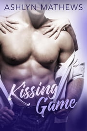 Kissing Game - Kiss Starter, #2 ebook by Ashlyn Mathews