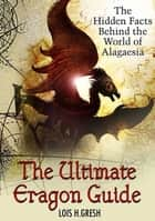 The Ultimate Unauthorized Eragon Guide - The Hidden Facts Behind the World of Alagaesia ebook by Lois H. Gresh