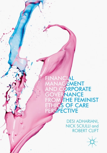 Financial Management and Corporate Governance from the Feminist Ethics of Care Perspective ebook by Desi Adhariani,Nick Sciulli,Robert Clift