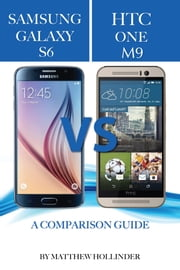 Samsung Galaxy S6 vs HTC One M9: A Comparison Guide ebook by Matthew Hollinder