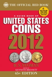 The Official Red Book: A Guidebook of United States Coins 2012 ebook by R. S. Yeoman,Kenneth Bressett