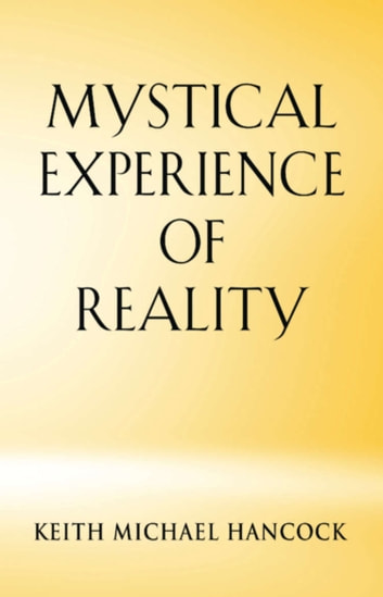MYSTICAL EXPERIENCE OF REALITY ebook by Keith Michael Hancock