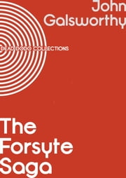 The Forsyte Saga - Complete Series ebook by John Galsworthy