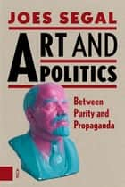 Art and politics - between purity and propaganda ebook by Joes Segal