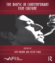 The Biopic in Contemporary Film Culture ebook by Tom Brown,Belén Vidal