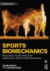 Sports Biomechanics - Reducing Injury Risk and Improving Sports Performance ebook by Roger Bartlett,Melanie Bussey