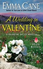 A Wedding in Valentine - A Valentine Valley Novella ebook by Emma Cane