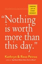 """Nothing Is Worth More Than This Day."" ebook by Kathryn Petras,Ross Petras"