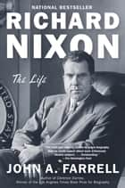 Richard Nixon - The Life ebook by John A. Farrell
