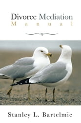 Divorce Mediation Manual ebook by Stanley L. Bartelmie