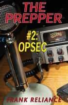 The Prepper: #2 Opsec ebook by Frank Reliance