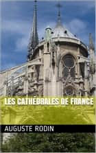 Les Cathédrales de France ebook by Auguste Rodin