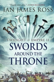Swords Around the Throne: Twilight of Empire: Book Two (Twilight of Empire) ebook by Ian James Ross