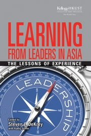 Learning from Leaders in Asia - The Lessons of Experience ebook by Kathy Griffin,Steven J. DeKrey