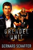 Grendel Unit ebook by Bernard Schaffer