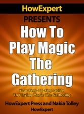 How to Play Magic The Gathering: Your Step-By-Step Guide to Playing Magic The Gathering ebook by HowExpert