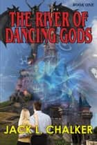 The River of Dancing Gods ebook by Jack L. Chalker