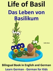 Learn German: German for Kids. Life of Basil - Das Leben von Basilikum. Bilingual Book in German and English. ebook by Colin Hann