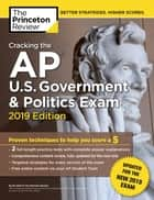 Cracking the AP U.S. Government & Politics Exam, 2019 Edition - Revised for the New 2019 Exam ebook by Princeton Review