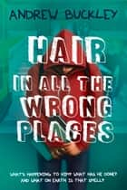 Hair in All the Wrong Places ebook by Andrew Buckley